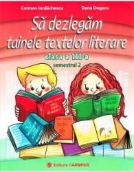 Sa dezlegam tainele textelor literare - Clasa 3. Semestrul 2 I - Carmen Iordachescu Dana Dogaru