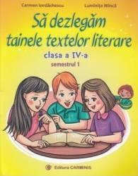 Sa dezlegam tainele textelor literare - Clasa 4. Sem.1 A L4A1 - Carmen Iordachescu Luminita Minca