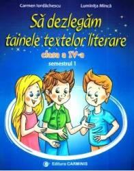 Sa dezlegam tainele textelor literare - Clasa 4. Sem.1 AL L4AL1 - Carmen Iordachescu Luminita Minca