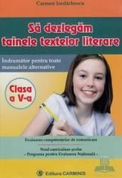 Sa Dezlegam Tainele Textelor Literare Cls 5 - Carmen Iordachescu