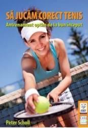 Sa Jucam Corect Tenis - Peter Scholl Carti