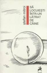 Sa locuiesti intr-un latrat de caine - Stefan Mitroi