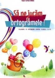 Sa ne jucam cu ortogramele clasa 2-4 - Paula-Carmen Andrei