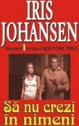 Sa nu crezi in nimeni - Iris Johansen