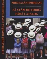 Sa stam de vorba fara catalog - Mircea Santimbreanu