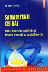 Samaritenii cei rai. Mitul liberului schimb si istoria secreta a capitalismului - Ja-Joon Chang Carti