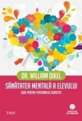 Sanatatea Mentala A Elevului - Dr. William Dikel