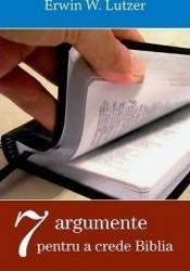 Sapte argumente pentru a crede Biblia - Erwin W. Lutzer Carti