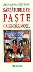 Sarbatorile de paste. Calendar mobil - Antoaneta Olteanu