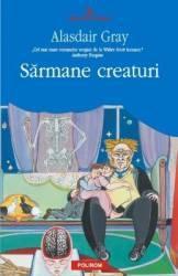 Sarmane creaturi - Alasdair Gray Carti