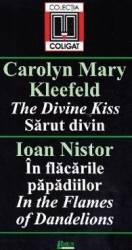 Sarut divin - Carolyn Mary Kleefeld. In flacariile papadiilor - Ioan Nistor