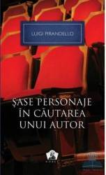 Sase personaje in cautarea unui autor - Luigi Pirandello