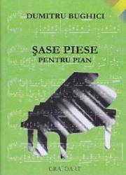 Sase piese pentru pian - Dumitru Bughici Carti