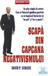 Scapa din capcana negativismului - David P. Schloss Carti
