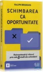 Schimbarea ca oportunitate - Ralph Bruksos Carti