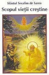 Scopul Vietii Crestine - Sfantul Serafim De Sarov