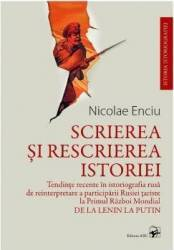 Scrierea si rescrierea istoriei - Nicolae Enciu