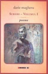 Scrieri - volumul I - poeme - Darie Magheru