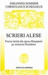 Scrieri alese. Poezia latina din epoca Renasterii pe teritoriul Romaniei - Johannes Sommer Carti