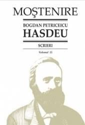 Scrieri Vol.15 - Bogdan Petriceicu Hasdeu