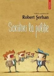 Scriitori la politie - Robert Serban Carti