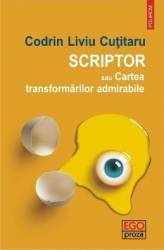 Scriptor sau Cartea transformarilor admirabile - Codrin Liviu Cutitaru Carti