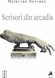 Scrisori din Arcadia - Octavian Soviany