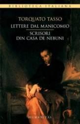 Scrisori din casa de nebuni. Lettere Dal Manicomio - Torquato Tasso