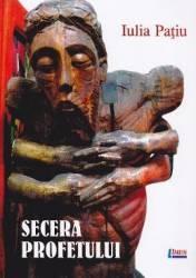 Secera profetului - Iulia Patiu title=Secera profetului - Iulia Patiu
