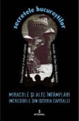 Secretele Bucurestilor vol.16 Miracole si alte intamplari incredibile din istoria capitalei - Dan-Silviu Boerescu