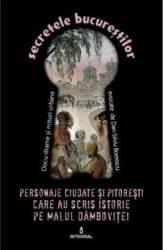 Secretele Bucurestilor vol.18 Personaje ciudate si pitoresti - Dan-Silviu Boerescu