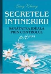Secretele intineririi. Sanatatea ideala prin controlul ph-ului - Sang Whang Carti