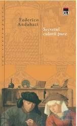 Secretul Culorii Pure - Federico Andahazi Carti