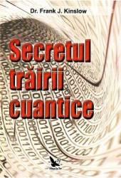 Secretul trairii cuantice - Dr. Frank J. Kinslow