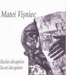 Securi decapitate. Haches decapitees - Matei Visniec