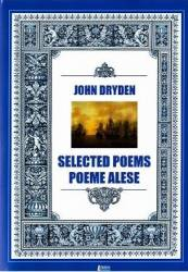 Selected poems. Poeme alese - John Dryden