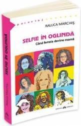 Selfie In Oglinda - Cand Femeia Devine Mama - Raluca Marchis