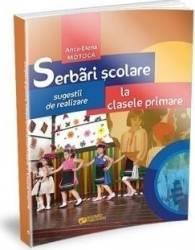 Serbari scolare la clasele primare sugestii de realizare - Anca-Elena Motoca Carti