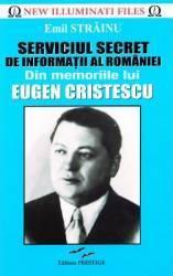 Serviciul Secret de Informatii al Romaniei. Din memoriile lui Eugen Cristescu - Emil Strainu Carti