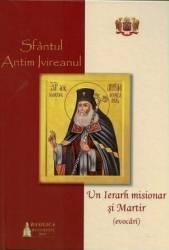 Sfantul Antim Ivireanul - un Ierarh misionar si Martir evocari