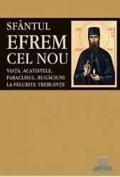 Sfantul Efrem Cel Nou - Viata acatistele paraclisul rugaciuni la felurite trebuinte