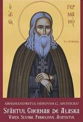 Sfantul Gherman de Alaska. Viata. Slujba. Paraclisul. Acatistul - Arhimandritul Heruvim G. Apostolu