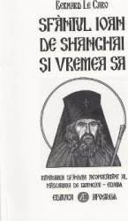 Sfantul Ioan de Shanghai si vremea sa - Bernard Le Caro