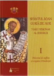 Sfantul Ioan Gura de Aur Marele misionar al bisericii Vol. I II