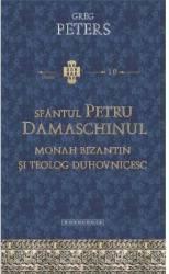 Sfantul Petru Damaschinul - Monah Bizantin Si Teolog Duhovnicesc
