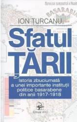 Sfatul Tarii. Istoria zbuciumata a unei importante institutii politice basarabene - Ion Turcanu