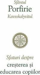 Sfaturi Despre Cresterea Si Educarea Copiilor - Sfantul Porfirie Kavsokalyvitul
