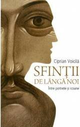 Sfintii de langa noi - Ciprian Voicila