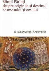 Sfintii parinti despre originile si destinul cosmosului si omului - Alexandros Kalomiros