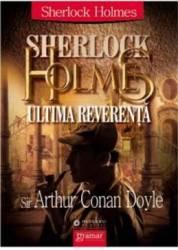 Sherlock Holmes ultima reverenta - Arthur Conan Doyle